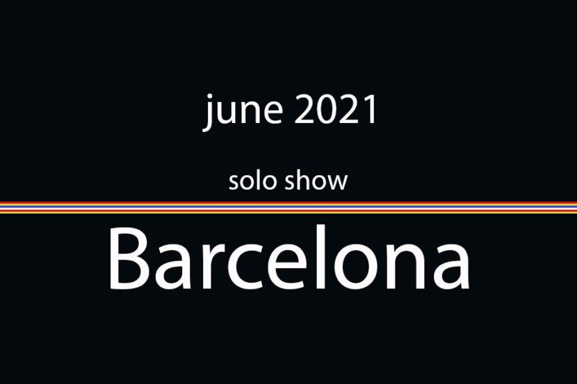 june 2021 solo show Barcelona